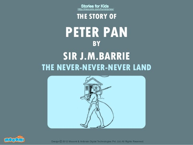 Stories for Kids  http://mocomi.com/fun/stories/  THE STORY OF  PETER PAN BY  SIR J.M.BARRIE  THE NEVER-NEVER-NEVER LAND  ...