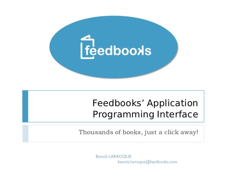 Feedbooks' Application     Programming Interface Thousands of books, just a click away!        Benoît LARROQUE            ...