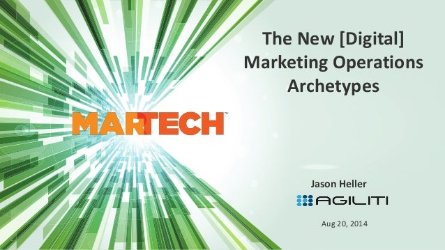 The New [Digital]  Marketing Operations  Archetypes  Jason Heller  1  Aug 20, 2014