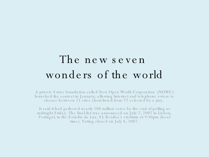 The new seven  wonders of the world A private Swiss foundation called New Open World Corporation  (NOWC) launched the cont...