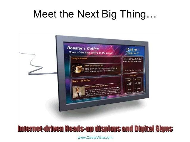 www.CastaVista.com Meet the Next Big Thing… Internet-driven Heads-up displays and Digital SignsInternet-driven Heads-up di...