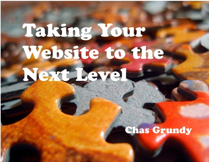 Taking Your Website to the Next Level            Chas Grundy