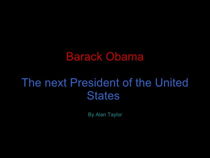 Barack Obama   The next President of the United States   By   Alan Taylor