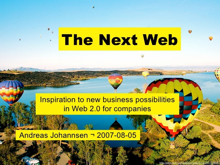 The Next Web        Inspiration to new business possibilities             in Web 2.0 for companies   Andreas Johannsen ¬ 2...