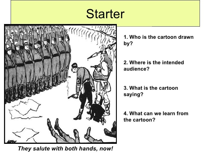 Starter They salute with both hands, now! 1. Who is the cartoon drawn by? 2. Where is the intended audience? 3. What is th...