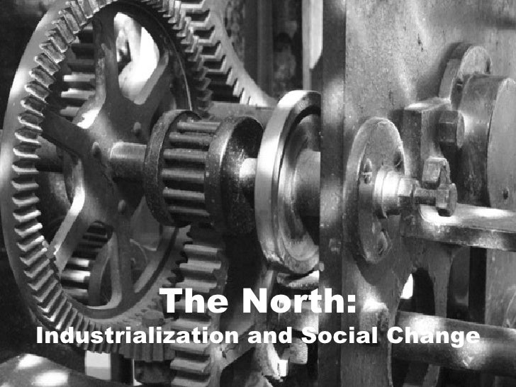 The North: Industrialization and Social Change
