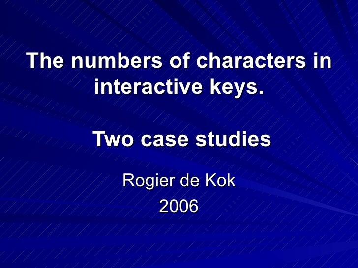 The numbers of characters in interactive keys.  Two case studies Rogier de Kok 2006