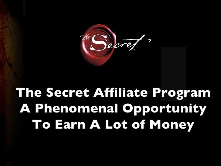 The Secret Affiliate Program A Phenomenal Opportunity To Earn A Lot of Money