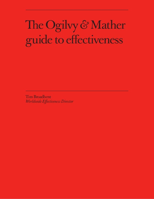 The Ogilvy& Mather guide to effectiveness Tim Broadbent Worldwide Effectiveness Director
