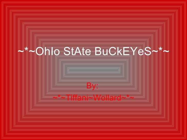 ~*~OhIo StAte BuCkEYeS~*~ By:  ~*~Tiffani~Wollard~*~