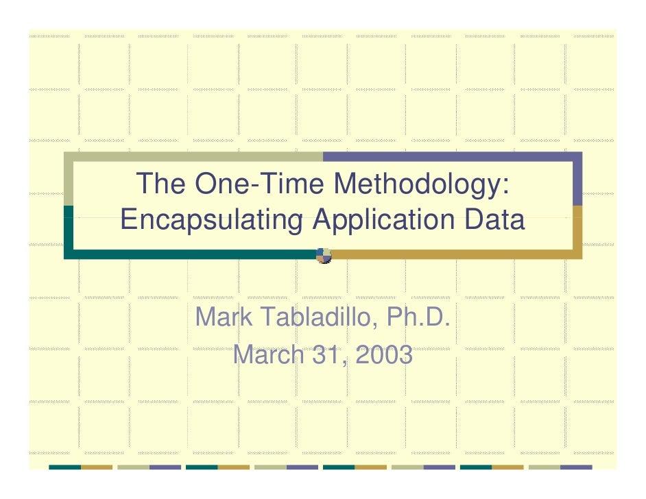 The One-Time Methodology: Encapsulating Application Data        Mark Tabladillo, Ph.D.        March 31, 2003