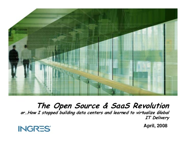 The Open Source  SaaS Revolution or…How I stopped building data centers and learned to virtualize Global                  ...