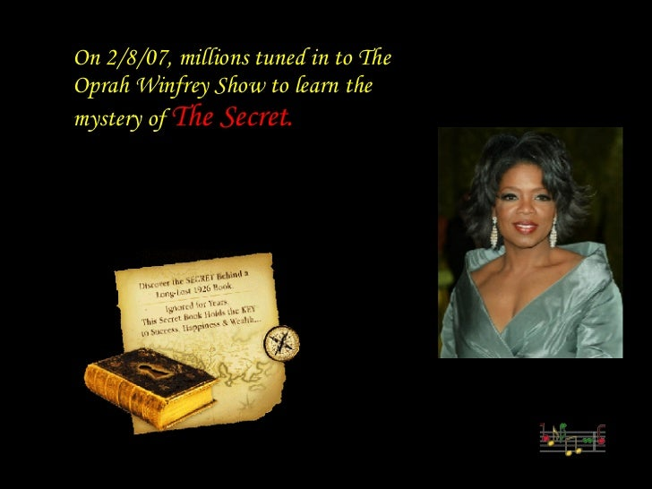 On 2/8/07, millions tuned in to The Oprah Winfrey Show to learn the mystery of  The Secret.