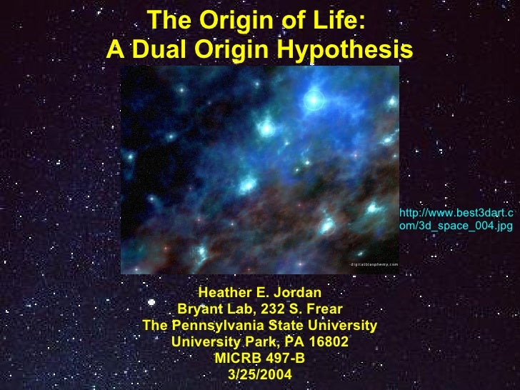 The Origin of Life:  A Dual Origin Hypothesis Heather E. Jordan Bryant Lab, 232 S. Frear The Pennsylvania State University...