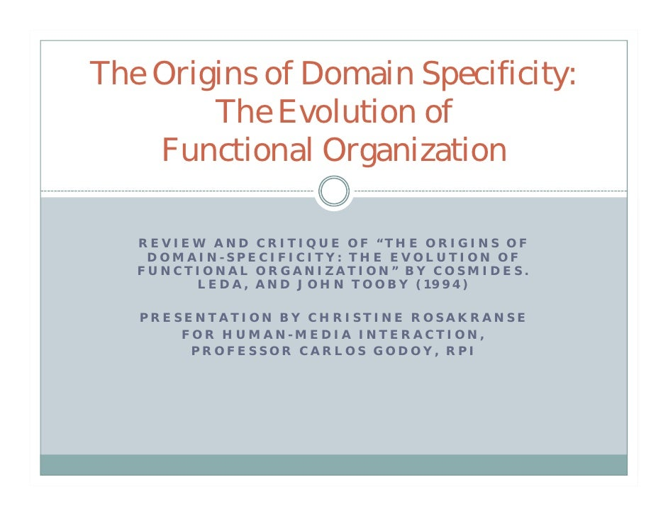 "The Origins of Domain Specificity:         The Evolution of     Functional Organization     REVIEW AND CRITIQUE OF ""THE OR..."