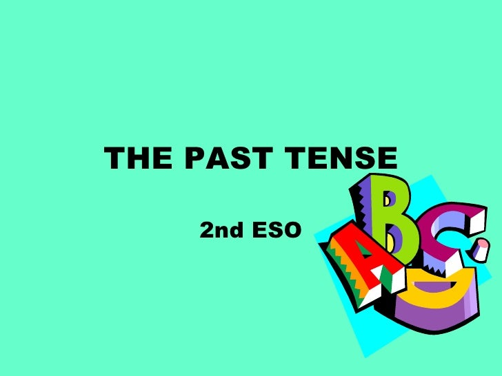 THE PAST TENSE 2nd ESO