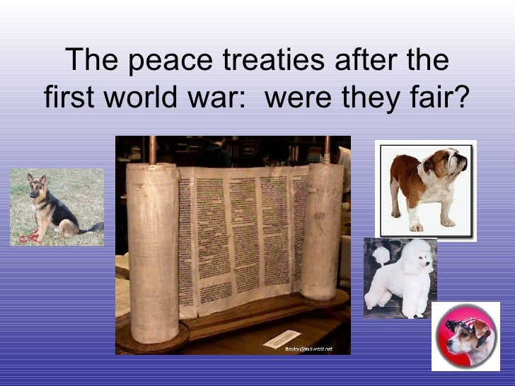 The peace treaties after the first world war:  were they fair?