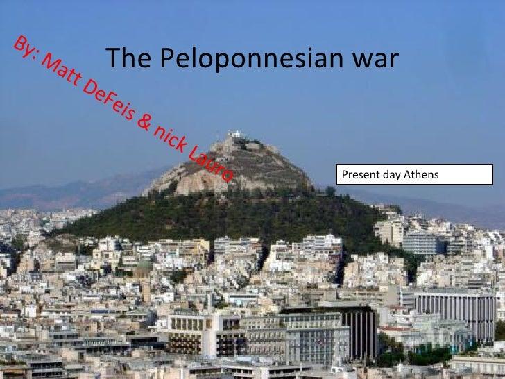 The Peloponnesian war By: Matt DeFeis & nick Lauro Present day Athens