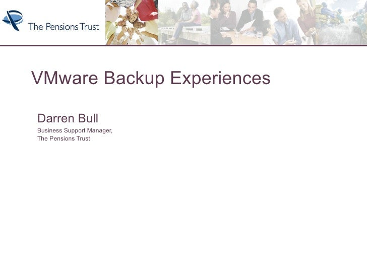 VMware Backup Experiences Darren Bull Business Support Manager,  The Pensions Trust