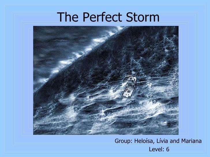 The Perfect Storm <ul><li>Group: Heloísa, Lívia and Mariana  </li></ul><ul><li>Level: 6 </li></ul>