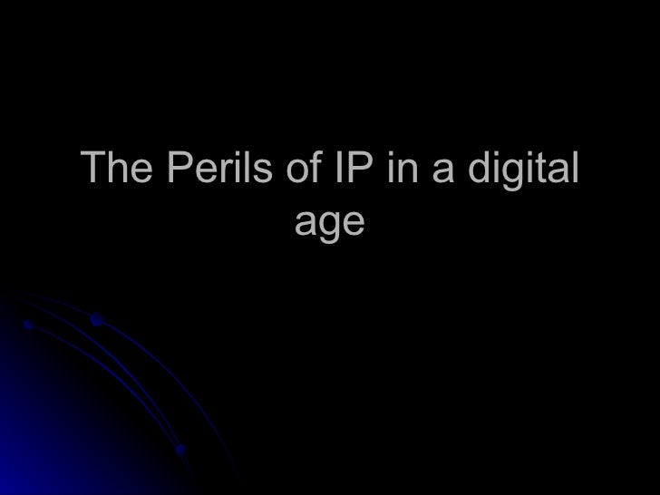 The Perils of IP in a digital age
