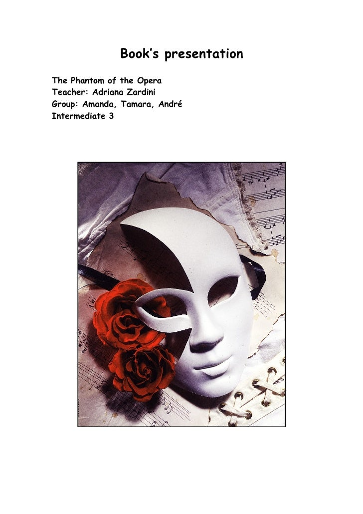 Book's presentation The Phantom of the Opera Teacher: Adriana Zardini Group: Amanda, Tamara, André Intermediate 3