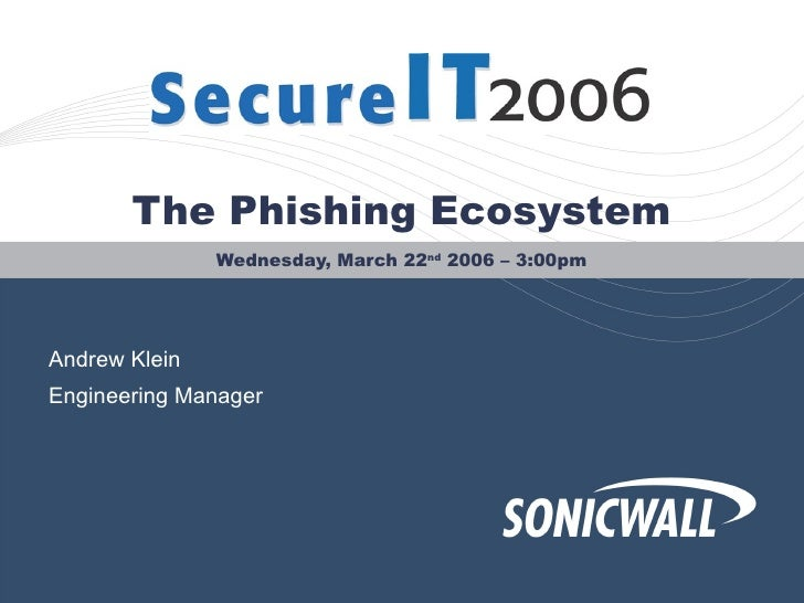 The Phishing Ecosystem Wednesday, March 22 nd  2006 – 3:00pm Andrew Klein Engineering Manager