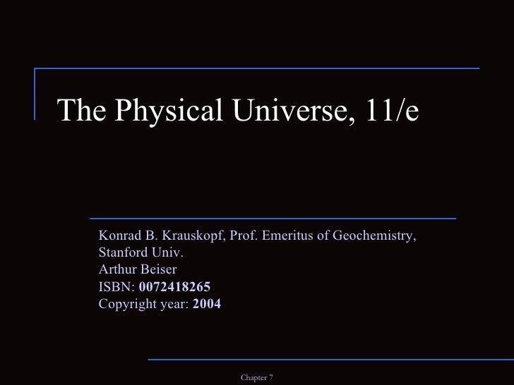 The Physical Universe, 11/e Konrad B. Krauskopf, Prof. Emeritus of Geochemistry, Stanford Univ. Arthur Beiser ISBN:  00724...
