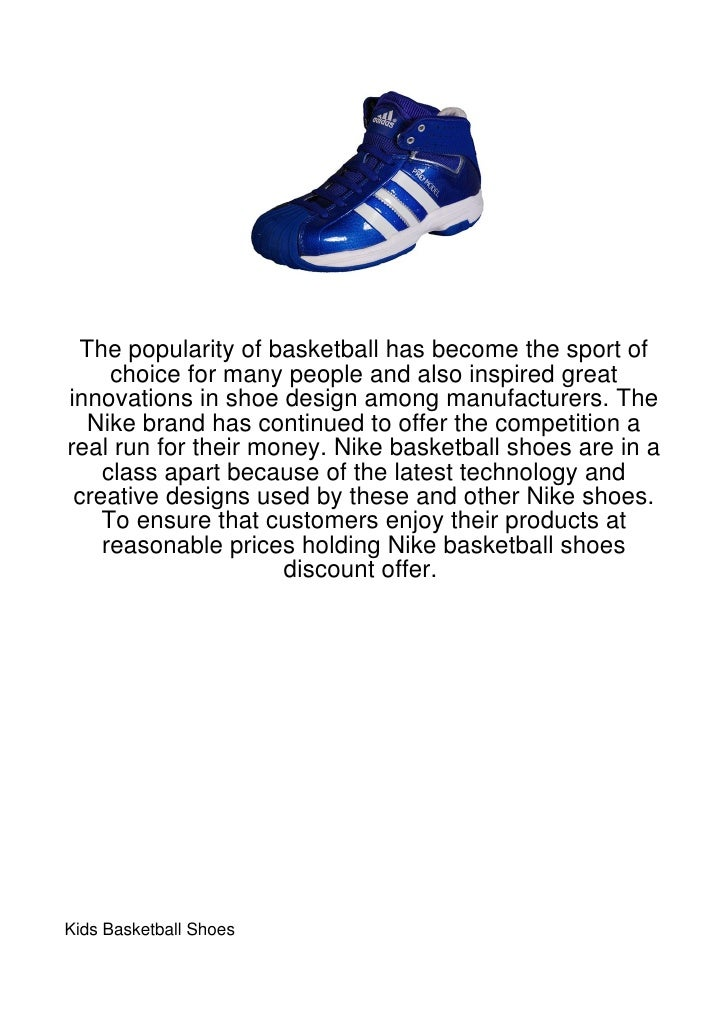 The popularity of basketball has become the sport of     choice for many people and also inspired greatinnovations in shoe...