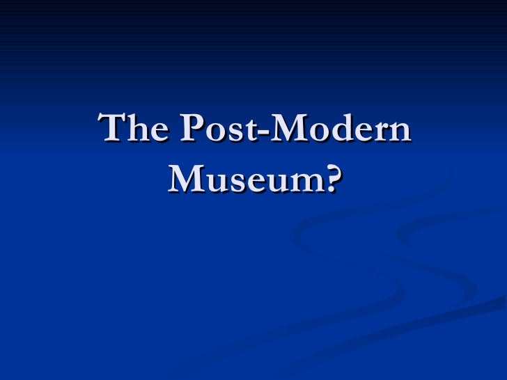 The Post-Modern Museum?
