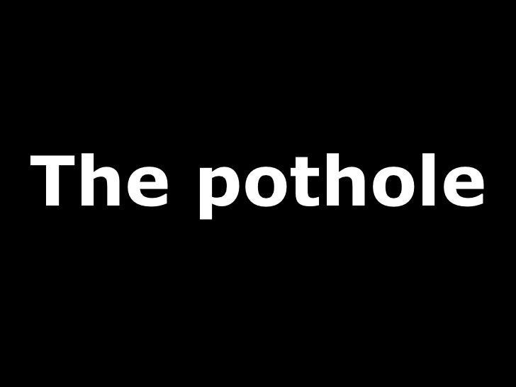 The pothole