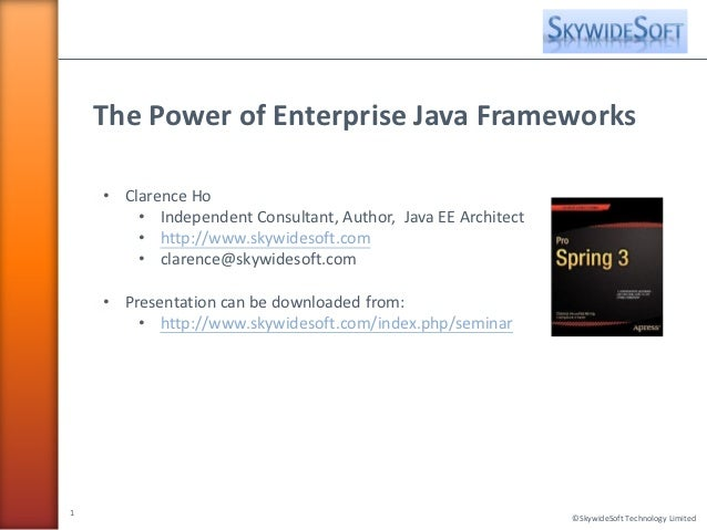 The Power of Enterprise Java Frameworks    • Clarence Ho        • Independent Consultant, Author, Java EE Architect       ...