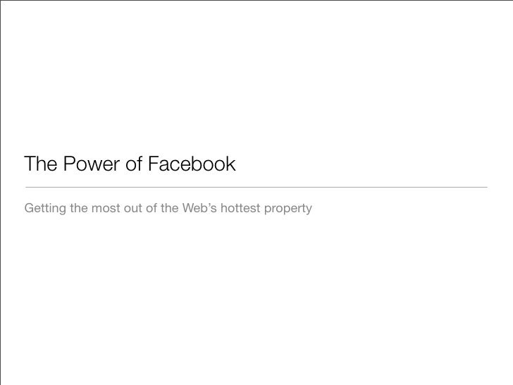The Power of Facebook  Getting the most out of the Web's hottest property