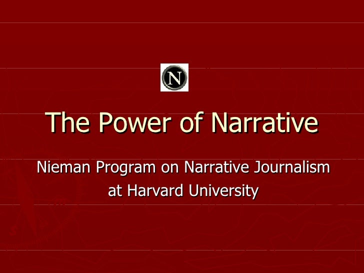 The Power of Narrative Nieman Program on Narrative Journalism at Harvard University