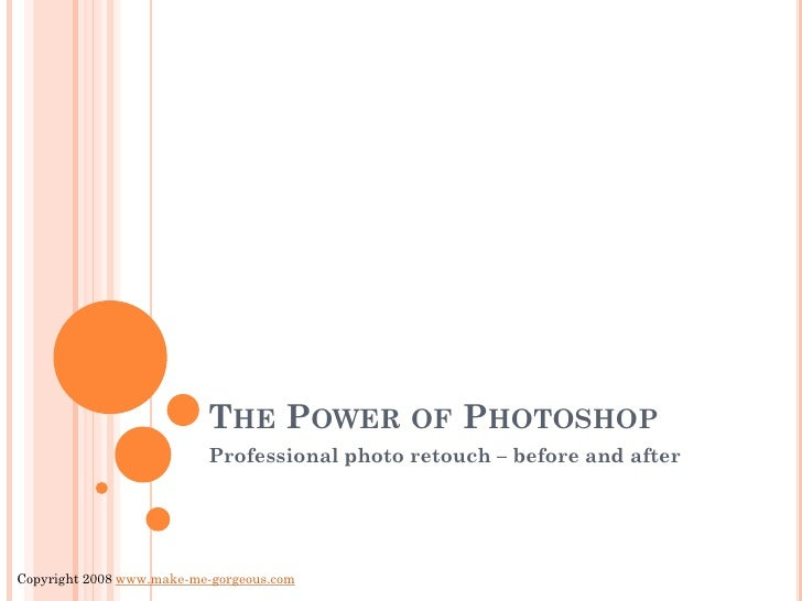 THE POWER OF PHOTOSHOP                           Professional photo retouch – before and after     Copyright 2008 www.make...