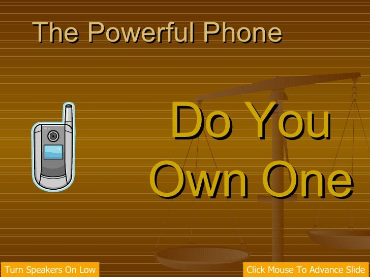 The Powerful Phone Do You Own One Turn Speakers On Low Click Mouse To Advance Slide