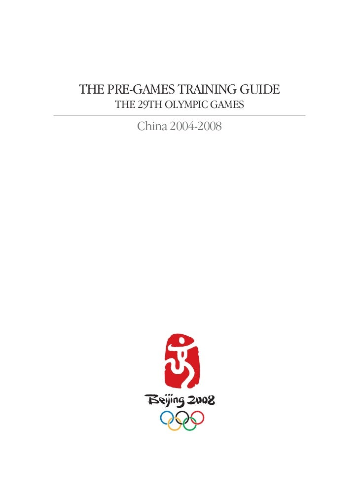 THE PRE-GAMES TRAINING GUIDE      THE 29TH OLYMPIC GAMES         China 2004-2008