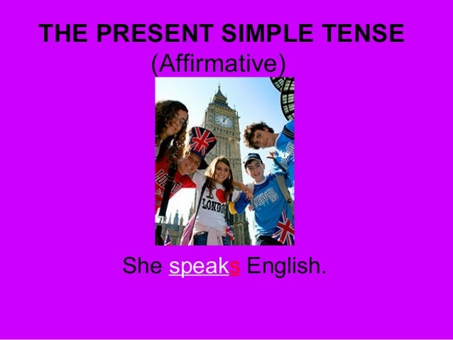 THE PRESENT SIMPLE TENSE (Affirmative) She speaks English.
