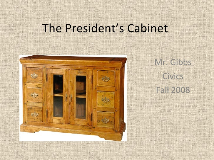 The President's Cabinet Mr. Gibbs Civics Fall 2008