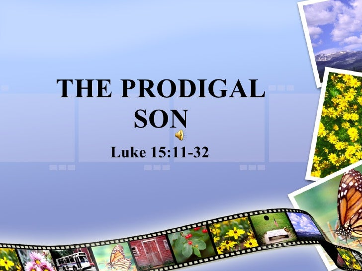 THE PRODIGAL SON Luke 15:11-32