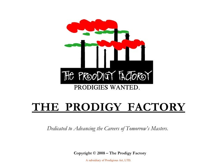 Dedicated to Advancing the Careers of Tomorrow's Masters. Copyright © 2008 – The Prodigy Factory   A subsidiary of Prodigi...