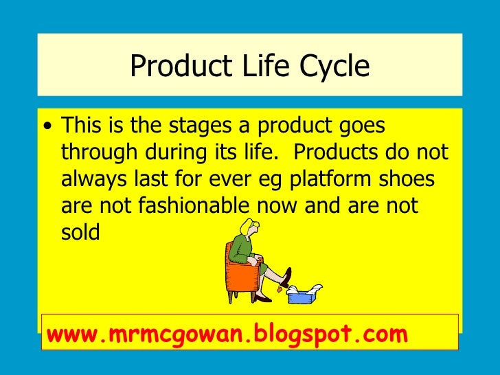Product Life Cycle <ul><li>This is the stages a product goes through during its life.  Products do not always last for eve...