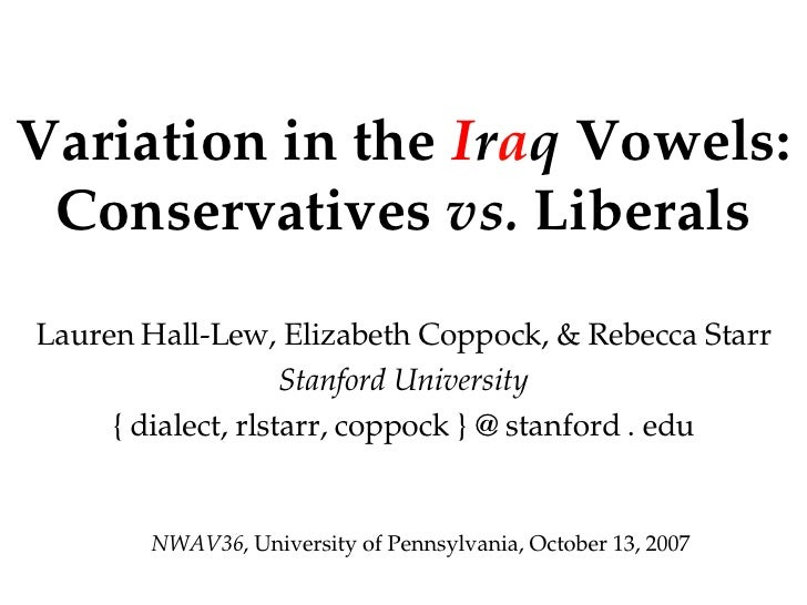 Variation in the  I r a q  Vowels: Conservatives  vs.  Liberals Lauren Hall-Lew, Elizabeth Coppock, & Rebecca Starr Stanfo...