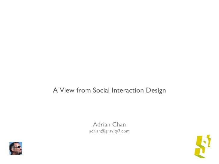 User Psychology & Social Media <ul><li>A View from Social Interaction Design </li></ul><ul><li>Adrian Chan </li></ul><ul><...