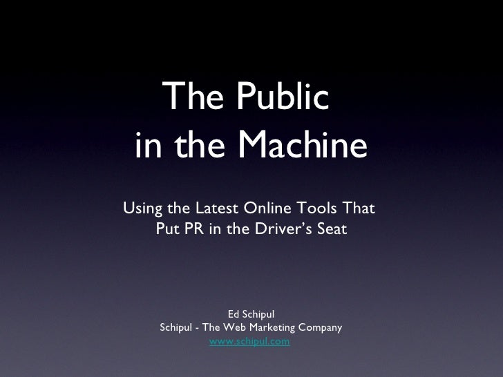 The Public in the Machine - Using the latest online tools that put PR in the driver's seat