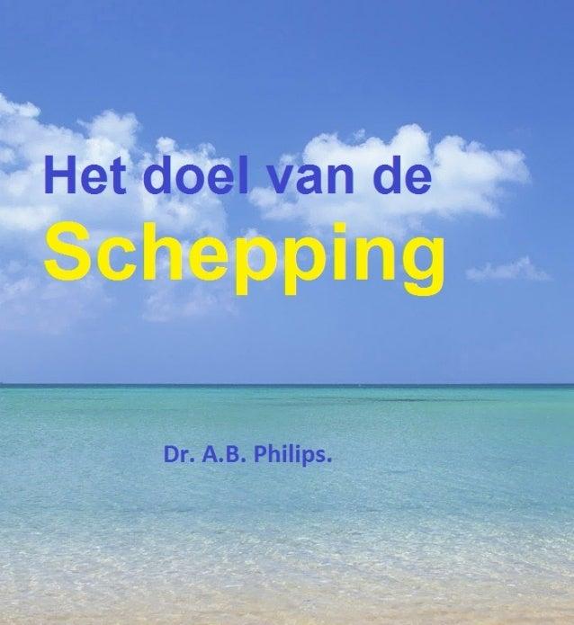 Het doel van de     ScheppingDr. A.B. Philips.                    1