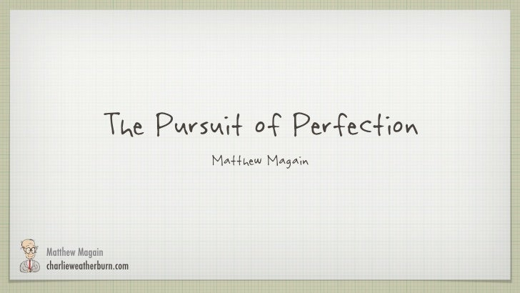 The Pursuit of Perfection                         Matthew MagainMatthew Magaincharlieweatherburn.com