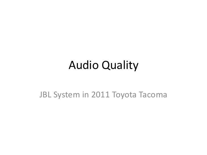 Audio QualityJBL System in 2011 Toyota Tacoma