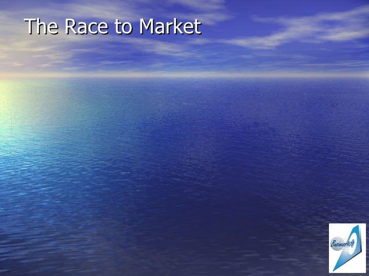 The Race To  Market