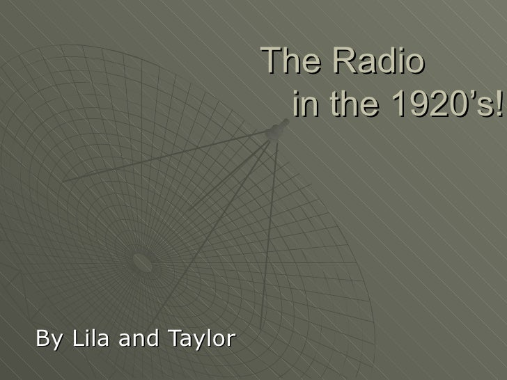 The Radio  in the 1920's! By Lila and Taylor